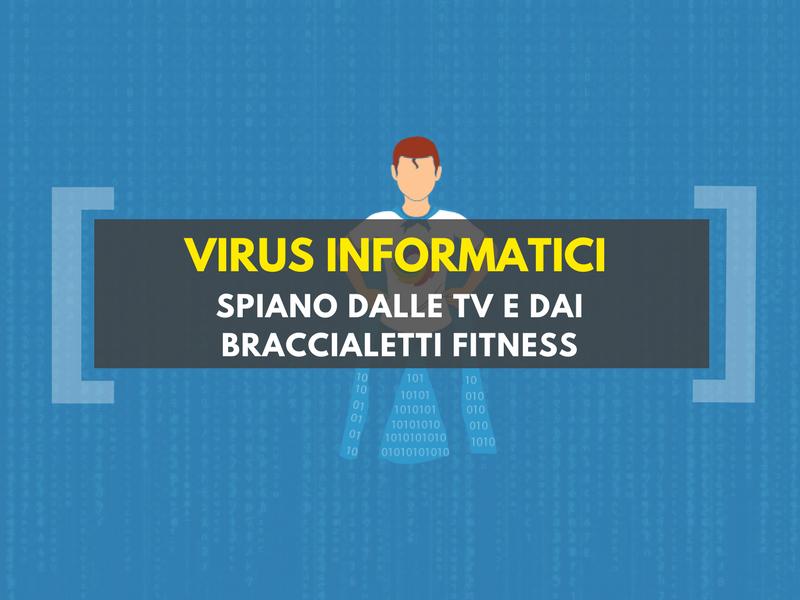 Virus informatici spiano dalle tv e dai braccialetti fitness